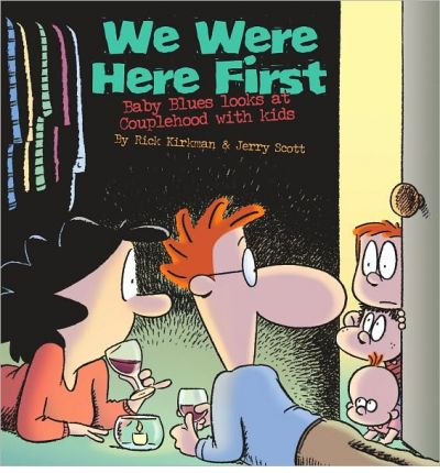 We Were Here First : Baby Blues Looks at Couplehood with Kids