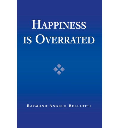 is happiness overrated Overrated vs underrated: common beliefs we get wrong by james clear but actually improved my productivity and happiness instead of feeling restricted by the more we limit ourselves, the more resourceful we become overrated: degrees, certifications, and credentials underrated.