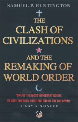 samuel huntington s clash civilizations A remarkable use of imagined singularity can be found in samuel huntington's influential 1998 book theclash of civilizations and.