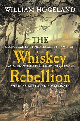 the whiskey rebellion william hogeland thesis Recently i came across the book the whiskey rebellion: george  who  challenged america's newfound sovereignty by william hogeland.