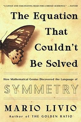 The Equation That Couldn't Be Solved : How Mathematical Genius Discovered the Language of Symmetry