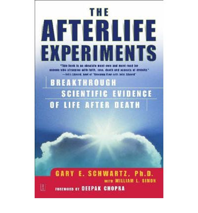 The Afterlife Experiments : Breakthrough Scientific Evidence of Life After Death