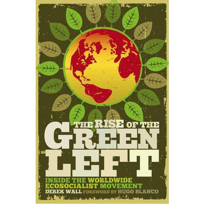 The Rise of the Green Left : Inside the Worldwide Ecosocialist Movement