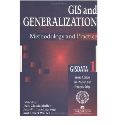 GIS and Generalisation : Methodology and Practice