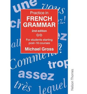 Practice in French Grammar : For Students Starting Post-16 Courses