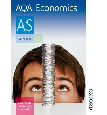 AQA Economics AS: AS: Exclusively Endorsed by AQA