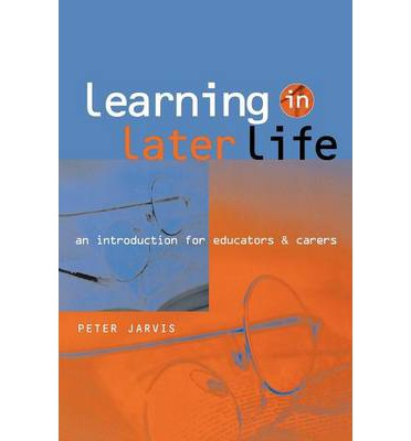 Learning in Later Life : An Introduction for Educators and Carers