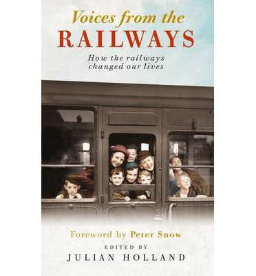 Voices from the Railways : How the Railways Changed Our Lives
