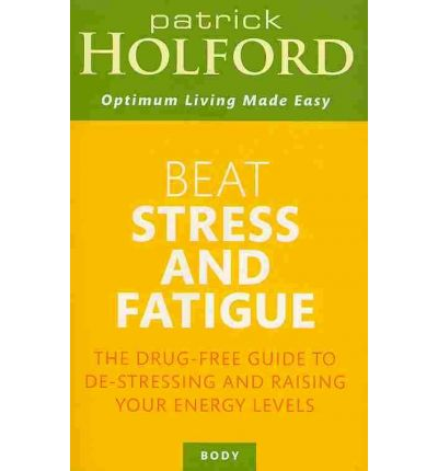 Beat Stress and Fatigue : The Drug-free Guide to De-stressing and Raising Your Energy Levels