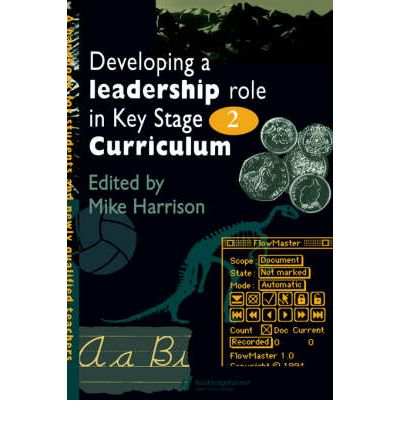 Developing a Leadership Role within the Key Stage 2 Curriculum : A Handbook for Students and Newly Qualified Teachers
