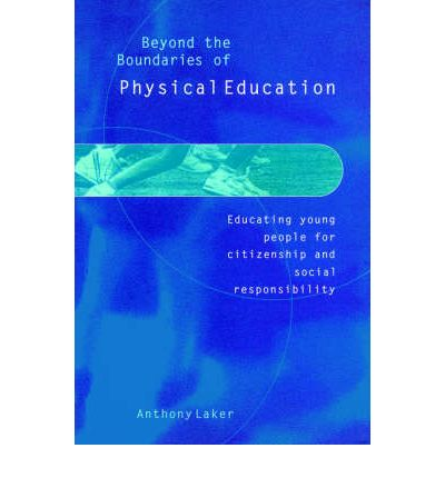Beyond the Boundaries of Physical Education : Educating Young People for Citizenship and Social Responsibility