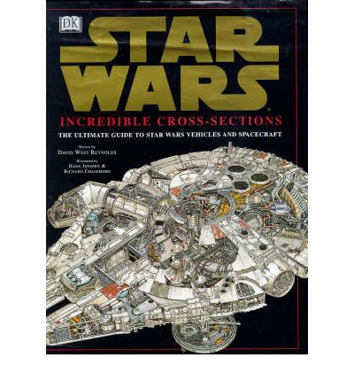Star Wars: Incredible Cross Sections: The Ultimate Guide to Star Wars Vehicles and Spacecraft
