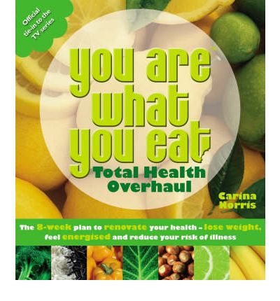 You are What You Eat - Total Health Overhaul : The 8-week Plan to Renovate Your Health - Lose Weight, Feel Energised and Reduce Your Risk of Illness