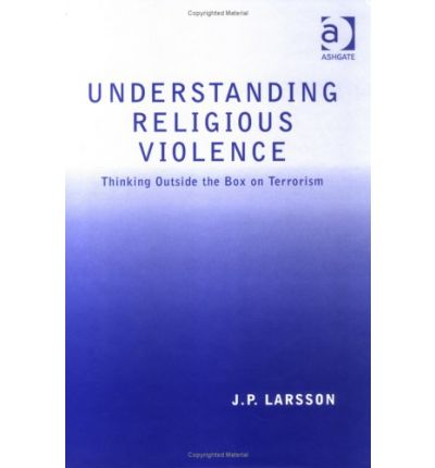 Understanding Religious Violence : Thinking outside the Box on Terrorism