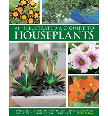 an illustrated a z guide to houseplants peter mchoy 9780754817055