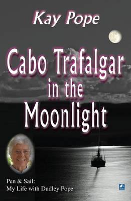 Cabo Trafalgar in the Moonlight : Pen & Sail: My Life with Dudley Pope