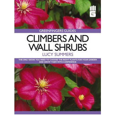 Greenfingers Guides : Climbers and Wall Shrubs