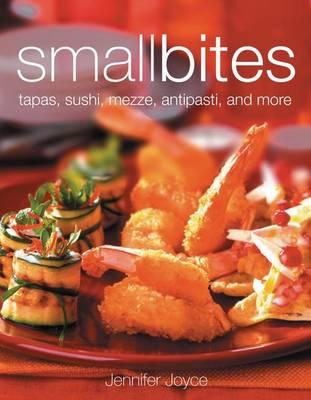 Small Bites : Tapas, Sushi, Mezze, Antipasti, and Other Finger Foods