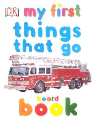 My First Things That Go Board Book