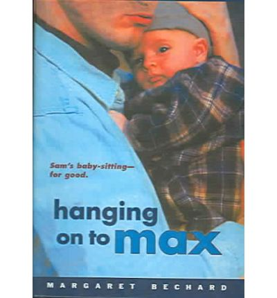 hanging on to max Hanging on to max by margaret bechard available in trade paperback on powellscom, also read synopsis and reviews bechard writes with humor and empathy, weaving the story of 17-year-old sam.