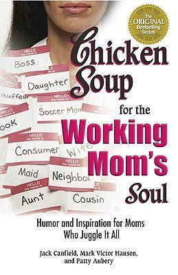 Descargas de libros electrónicos gratis para el iPhone 4 Chicken Soup for the Working Moms Soul : Humor and Inspiration for Moms Who Juggle it All (Literatura española) PDF by Jack Canfield, Mark Victor Hansen 0757306845