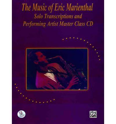 The Music of Eric Marienthal (Solo Transcriptions and Performing Artist Master Class) : Saxophone, Book & CD