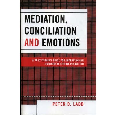 Mediation conciliation and emotions peter d ladd 9780761832843 - Mediation et conciliation ...