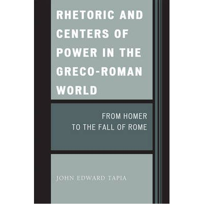 Rhetoric and Centers of Power in the Greco-Roman World