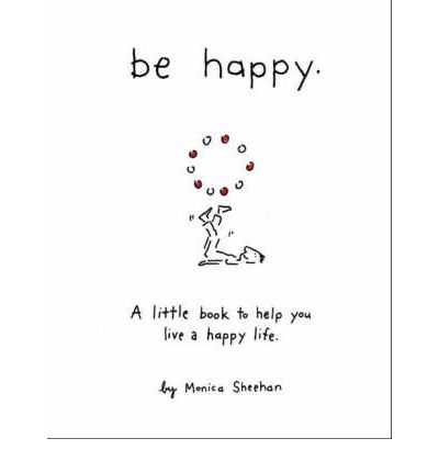 Be Happy : A Little Book to Help You Live a Happy Life