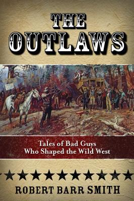 Download di ebook gratuiti per sony The Outlaws : Tales of Bad Guys Who Shaped the Wild West PDF 9780762791354 by Robert Barr Smith