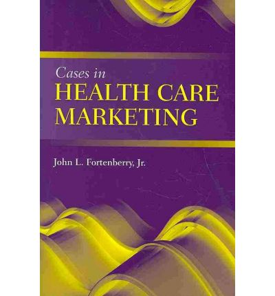 Cases in Health Care Marketing