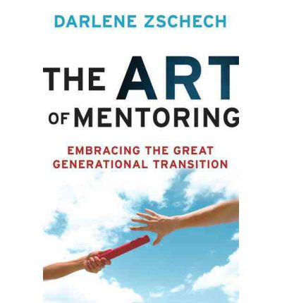 The Art of Mentoring : Embracing the Great Generational Transition