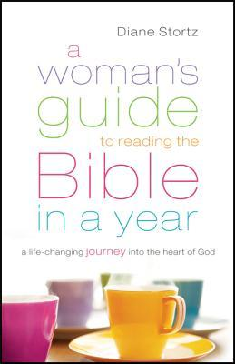 A Woman's Guide to Reading the Bible in a Year : A Life-Changing Journey into the Heart of God