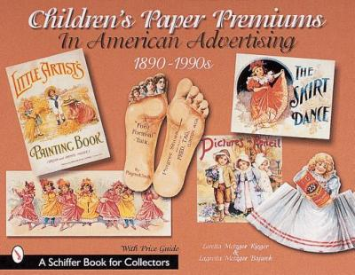 Children's Paper Premiums in American Advertising 1890-1990s