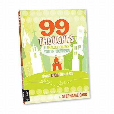 99 Thoughts for Smaller Church Youth Workers : Doing More with Less