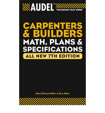 Audel Carpenters and Builders Math, Plans, and Specifications : All New