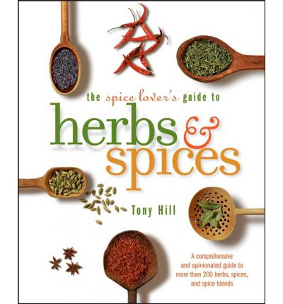 The Spice Lover's Guide to Herbs and Spices: Seasonings for the Global Kitchen