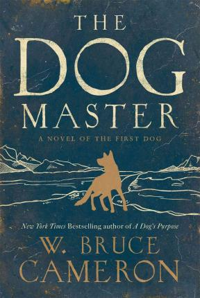 The Dog Master : A Novel of the First Dog