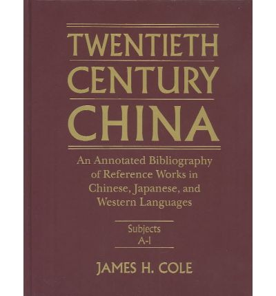 Twentieth-Century China : An Annotated Bibliography of Reference Works in Chinese, Japanese and Western Languages