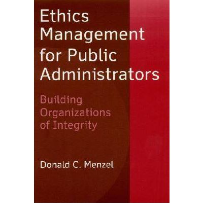 ethics and integrity in public admin And professional ethics public organizations are challenged to find ways to  government integrity,  ethics in public organizations - kathryn g denhardt.