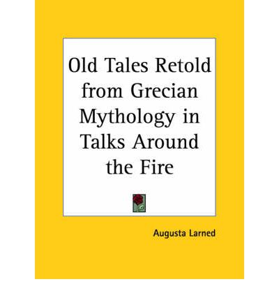 Old Tales Retold from Grecian Mythology in Talks Around the Fire  1876  by La...