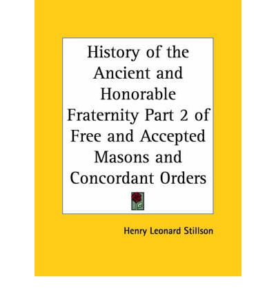 History of the Ancient and Honorable Fraternity of Free and Accepted Masons and Concordant Orders (1892): v. 2