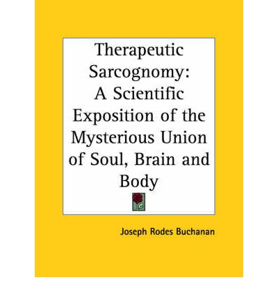 Therapeutic Sarcognomy: A Scientific Exposition of the Mysterious Union of Soul, Brain and Body (1884)