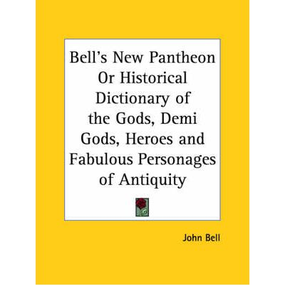 Bell's New Pantheon or Historical Dictionary of the Gods, Demi Gods, Heroes and Fabulous Personages of Antiquity Vols. 1 and 2 (1790)