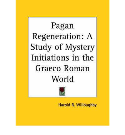 Pagan Regeneration: A Study of Mystery Initiations in the Graeco Roman World (1929)