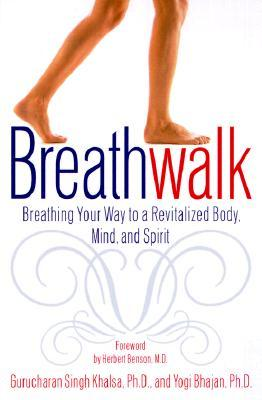 Breathwalk: Breathing Your Way to a Revitalized Body, Mind, and Spirit