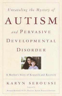 Unraveling the Mystery of Autism and Pervasive Developmental Disorder : A Mother's Story of Research & Recovery