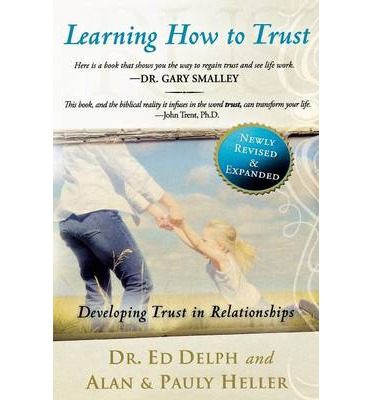 Laden Sie das Amazon ebook auf den PC herunter Learning How to Trust : Developing Trust in Relationships Revised, Expanded 0768430941 FB2 by Ed Delph, Alan Heller, Pauly Heller