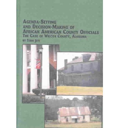 Agenda-setting and Decision-making of African American County Officials : The Case of Wilcox County,Alabama