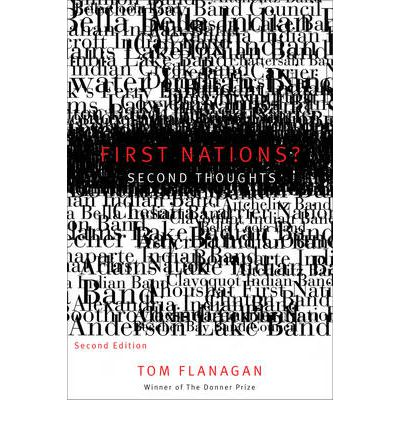 tom flanagan first nations second thoughts essay Disrobing the aboriginal industry - the deception behind indigenous cultural  preservation ebook  second thoughts, second edition ebook by tom  flanagan.